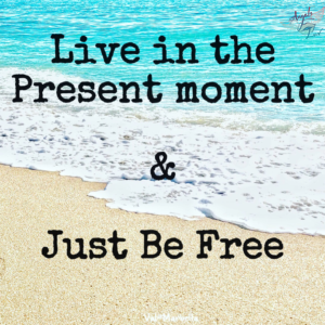Live in the moment, be free, live free