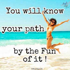 find your purpose in life, have fun