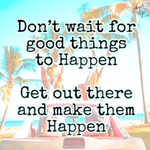 live your dreams, good things, make it happen