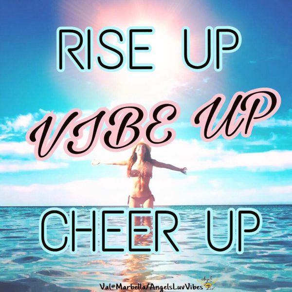 Rise Up, Vibes Up, Cheer Up, Enjoy life
