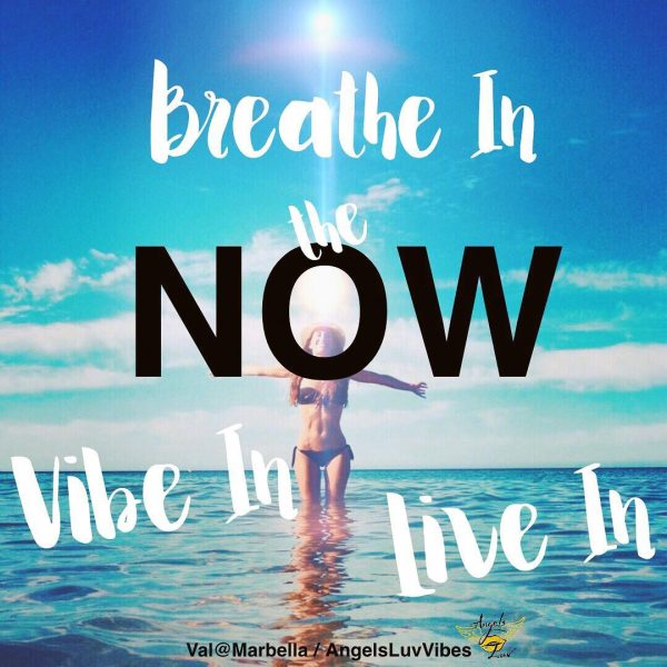Breathe in, Live in, Live now, Vibes up