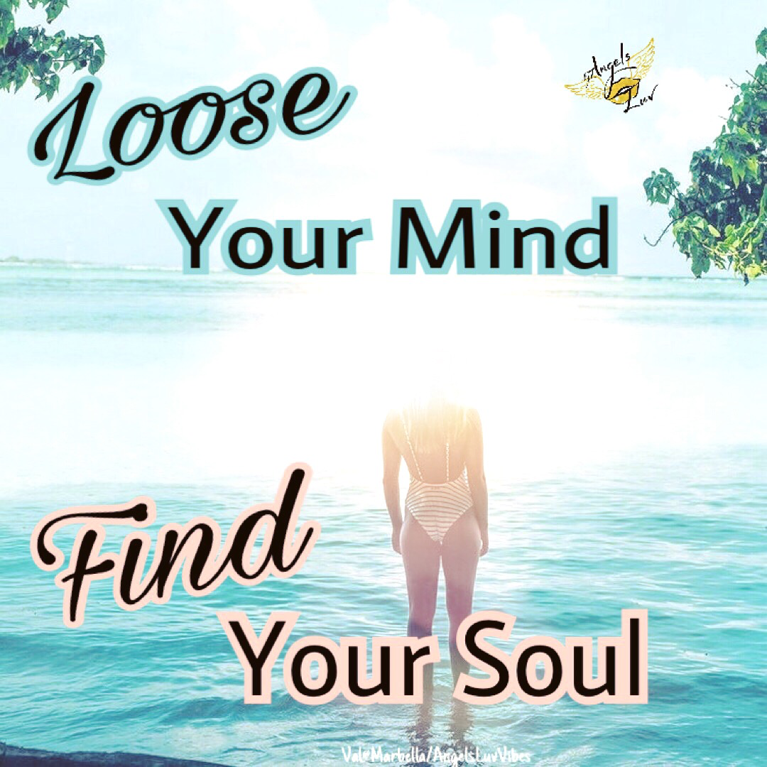 loose your mind, your soul