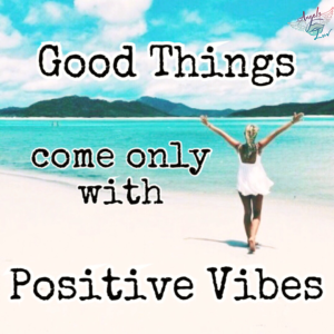all good things, positive vibes,