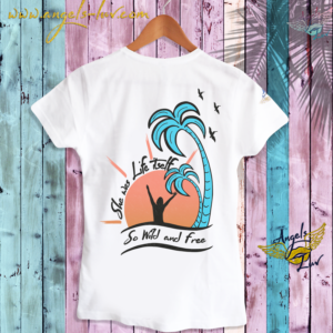 Life wild women T Shirt summer good vibes
